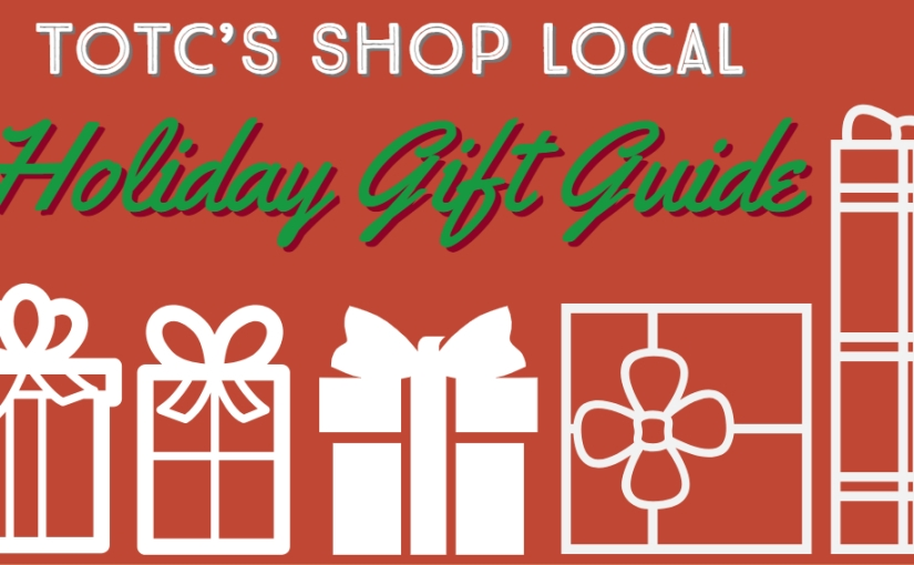 TOTC's Shop Local Holiday Gift Guide